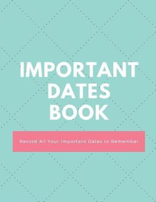 Important Dates Book : Record All Your Important Dates to Remember (Volume 4)