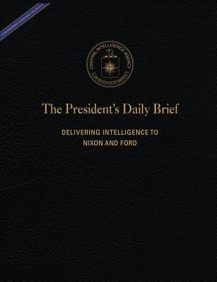 The President's Daily Brief  Delivering Intelligence to Nixon and Ford