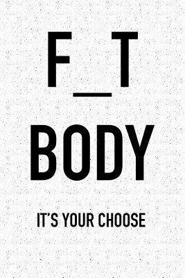 F_t Body It's Your Choose  A 6x9 Inch Matte Softcover Journal Notebook with 120 Blank Lined Pages and an Uplifting Positive Motivational Cover Slogan