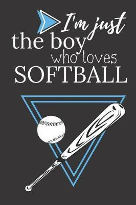 I'm Just a Boy Who Loves Softball  Blank Lined Notebook