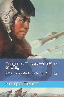 Dragon's Claws With Feet of Clay  A Primer on Modern Chinese Strategy