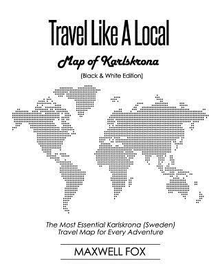 Travel Like a Local - Map of Karlskrona (Black and White Edition)  The Most Essential Karlskrona (Sweden) Travel Map for Every Adventure