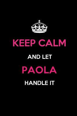 Keep Calm and Let Paola Handle It  Blank Lined 6x9 Name Journal/Notebooks as Birthday, Anniversary, Christmas, Thanksgiving or Any Occasion Gifts for Girls and Women