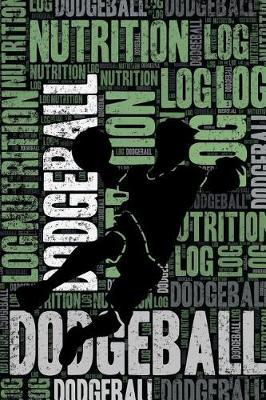 Dodgeball Nutrition Log and Diary  Dodgeball Nutrition and Diet Training Log and Journal for Player and Coach - Dodgeball Notebook Tracker