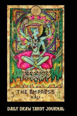 Daily Draw Tarot Journal, the Empress Kali  One Card Draw Tarot Notebook to Record Your Daily Readings and Become More Connected to Your Tarot Cards