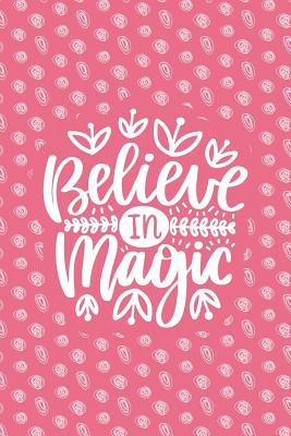 Believe in Magic  Notebook with Inspirational Quotes Inside - Trendy Pink