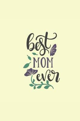 Best Mom Ever  Sketchbook Journal to Write In, Journal Notebook, Activity or Diary Book, Cool Gift for Girls or Boys