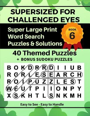 SUPERSIZED FOR CHALLENGED EYES, Book 6  Super Large Print Word Search Puzzles