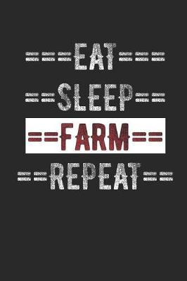 Farmers Journal - Eat Sleep Farm Repeat  6 X 9 100 Page Lined Journal