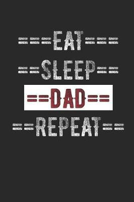 Father Journal - Eat Sleep Dad Repeat  6 X 9 100 Page Lined Journal