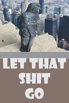 Let That Shit Go  Gag Gift Funny Notebook with Pigeon Sitting on Building with New York City Skyline on the Cover.