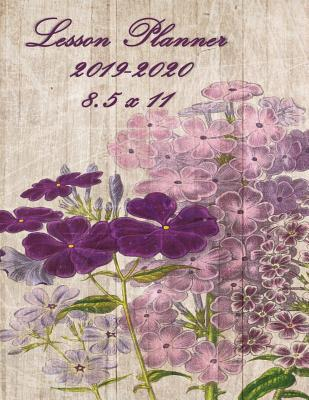 Lesson Planner 2019 - 2020 - 8.5 X 11  Weekly Lesson Planner - August to July, Set Yearly Goals - Monthly Goals and Weekly Goals. Assess Progress - Wild Flowers