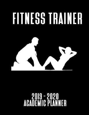 Fitness Trainer 2019 - 2020 Academic Planner  An 18 Month Weekly Calendar - July 2019 - December 2020