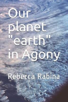 Our planet Earth In agony
