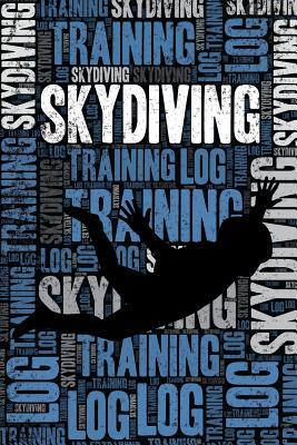 Skydiving Training Log and Diary : Skydiving Training Journal and Book for Skydiver and Instructor - Skydiving Notebook Tracker