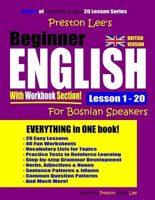 Preston Lee's Beginner English with Workbook Section Lesson 1 - 20 for Bosnian Speakers (British Version)