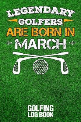 Legendary Golfers Are Born in March  Golfing Log Book