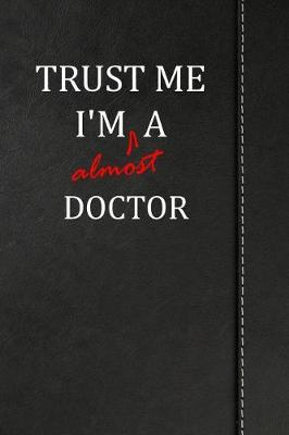 Trust Me I'm Almost a Doctor  Blank Lined Journal Notebook 120 Pages 6x9