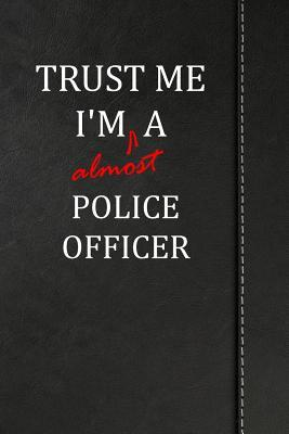 Trust Me I'm Almost a Police Officer  Blank Lined Journal Notebook 120 Pages 6x9