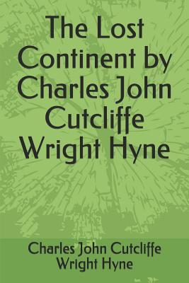 The Lost Continent by Charles John Cutcliffe Wright Hyne