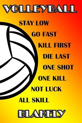 Volleyball Stay Low Go Fast Kill First Die Last One Shot One Kill Not Luck All Skill Blakely  College Ruled Composition Book