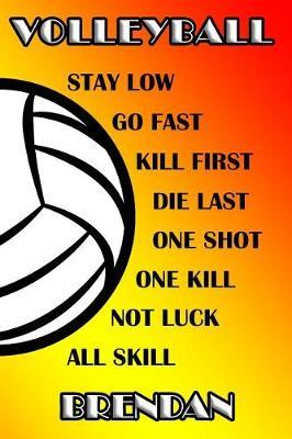 Volleyball Stay Low Go Fast Kill First Die Last One Shot One Kill Not Luck All Skill Brendan  College Ruled Composition Book