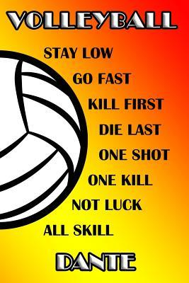 Volleyball Stay Low Go Fast Kill First Die Last One Shot One Kill Not Luck All Skill Dante  College Ruled Composition Book