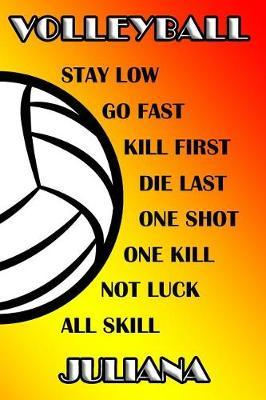 Volleyball Stay Low Go Fast Kill First Die Last One Shot One Kill No Luck All Skill Juliana  College Ruled Composition Book