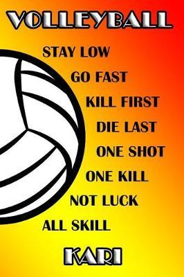 Volleyball Stay Low Go Fast Kill First Die Last One Shot One Kill Not Luck All Skill Kari  College Ruled Composition Book