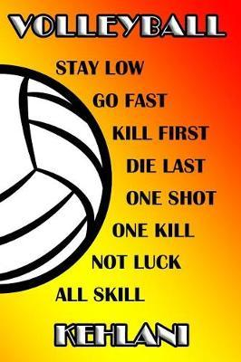 Volleyball Stay Low Go Fast Kill First Die Last One Shot One Kill Not Luck All Skill Kehlani  College Ruled Composition Book