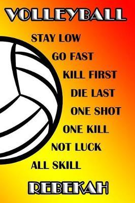 Volleyball Stay Low Go Fast Kill First Die Last One Shot One Kill Not Luck All Skill Rebekah  College Ruled Composition Book