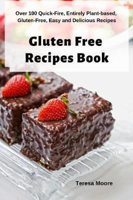 Gluten Free Recipes Book : Over 100 Quick-Fire, Entirely Plant-Based, Gluten-Free, Easy and Delicious Recipes