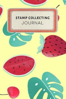 Stamp Collecting Journal  Cute Colorful Tropical Fruit Watermelon Strawberry Dotted Grid Bullet Journal Notebook - 100 Pages 6 X 9 Inches Log Book