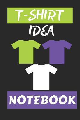 T-Shirt Idea Notebook  Writing, Drawing 91 Pages 6 X 9 Journal Templates