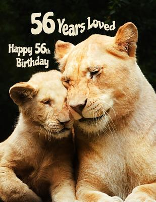 Happy 56th Birthday  56 Years Loved, Birthday Book with Adorable Lion Family That Can Be Used as a Journal or Notebook. Better Than a Birthday Card!