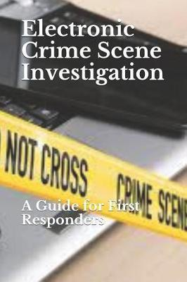 Electronic Crime Scene Investigation  A Guide for First Responders
