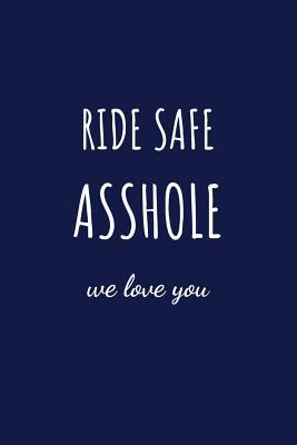 Ride Safe Asshole We Love You  Family Gift Lined Notebook