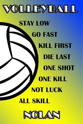 Volleyball Stay Low Go Fast Kill First Die Last One Shot One Kill Not Luck All Skill Nolan  College Ruled Composition Book Blue and Yellow School Colors