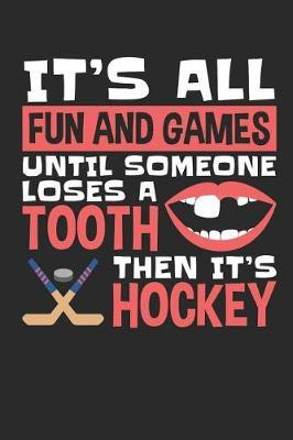 It's All Fun and Games Until Someone Loses a Tooth Then It's Hockey : Hockey Journal, Blank Paperback Book for Hockey Player to Write in