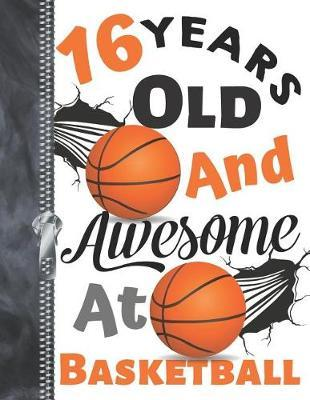 16 Years Old and Awesome at Basketball  A4 Large Shooting Basketball Writing Journal for Teen Boys and Girls