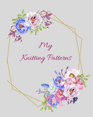 My Knitting Patterns  Knitting Pattern 45 Graph Paper Journal. Blank Knitting Book for Designs & Patterns for Knitting Lovers. Grey Design with Blue & Pink Flowers