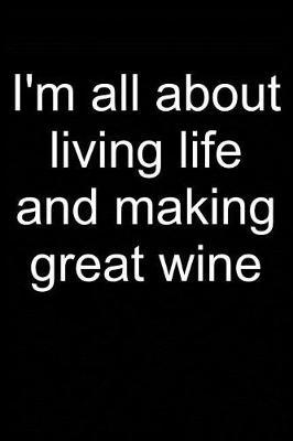 Making Great Wine  Notebook for Wine Maker Wine Making Wine Maker Wine Grower Vintner Wine Making 6x9 Lined with Lines