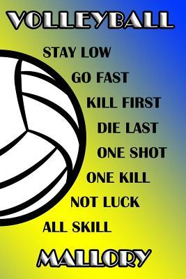 Volleyball Stay Low Go Fast Kill First Die Last One Shot One Kill Not Luck All Skill Mallory  College Ruled Composition Book Blue and Yellow School Colors