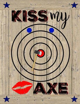 Kiss My Axe  Axe Thrower Notebook Journal Diary Funny Gift Idea For Axe Throwing Players or Coaches