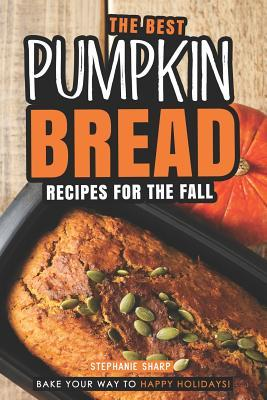 The Best Pumpkin Bread Recipes for The Fall  Bake Your Way to Happy Holidays!