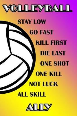 Volleyball Stay Low Go Fast Kill First Die Last One Shot One Kill Not Luck All Skill Ally  College Ruled Composition Book Purple and Yellow School Colors