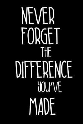 Never Forget The Difference You've Made  Inspirational Notebook, Daily Planner and Organizer, Goal Setting Diary, No-Stress Journal