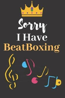 Sorry, I Have a BeatBoxing  Perfect Gifts Journal Lined Notebook To Write things in for Kids.