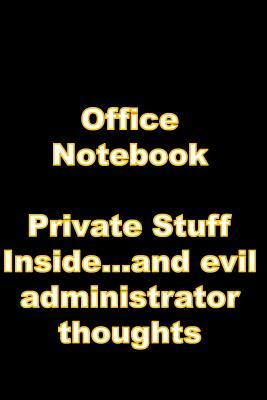Office Notebook  Private Stuff Inside...and evil administrator thoughts, funny office notebook gift for funny office staff.
