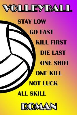 Volleyball Stay Low Go Fast Kill First Die Last One Shot One Kill Not Luck All Skill Roman  College Ruled Composition Book Purple and Yellow School Colors